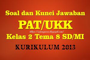 Download Soal dan Kunci Jawaban PAT/UKK Kelas 2 Tema 8 SD/MI Kurikulum 2013