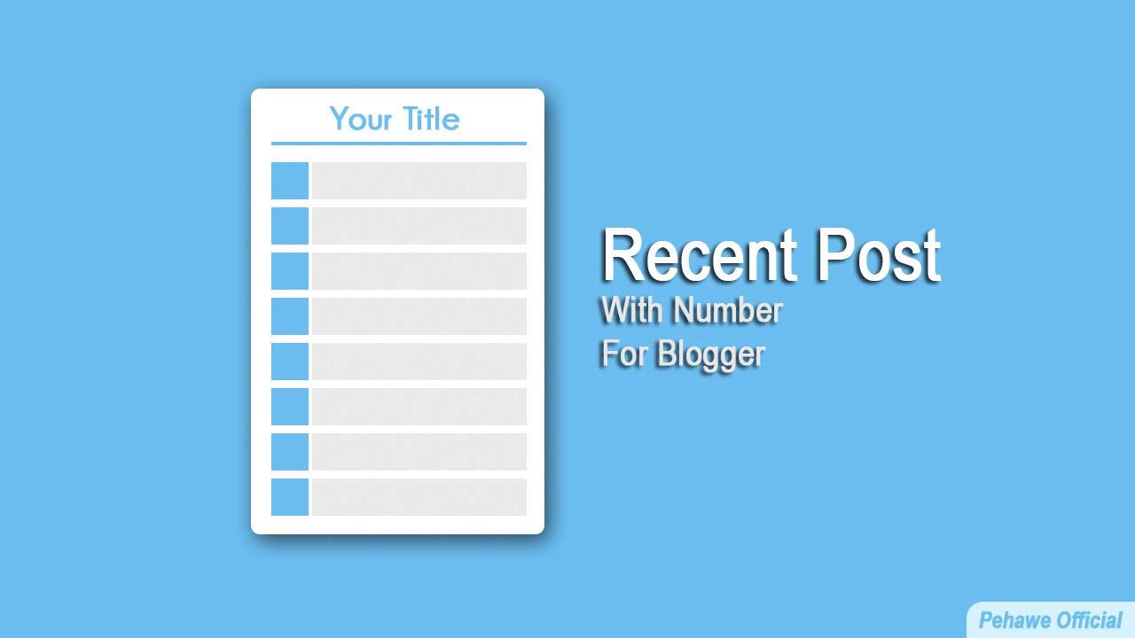 Cara Memasang Widget Recent Post Dengan Nomor di Blogger