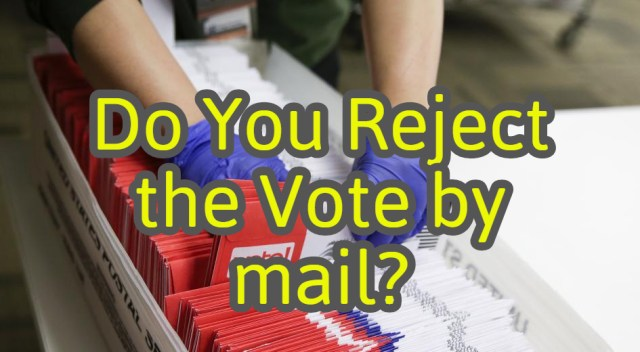 Do you Reject the Vote by Mail option?