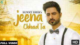 Jeena Chhad Ta Download Punjabi Video Sunny Dhir
