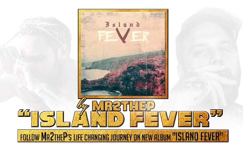 "Follow Mr2theP's life changing journey on new album ""Island Fever"""