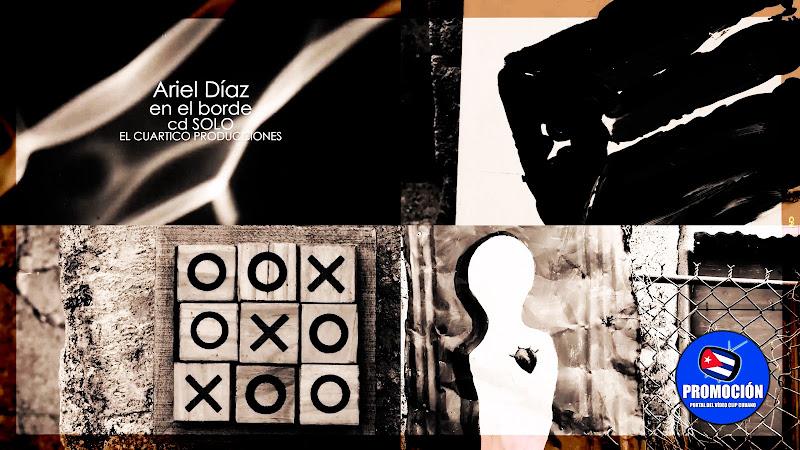 Ariel Díaz - ¨En el borde¨ - Videoclip - Dir: Ariel Díaz - El Cuartico Producciones. Portal Del Vídeo Clip Cubano. Música cubana. Canción. Trova. Cuba