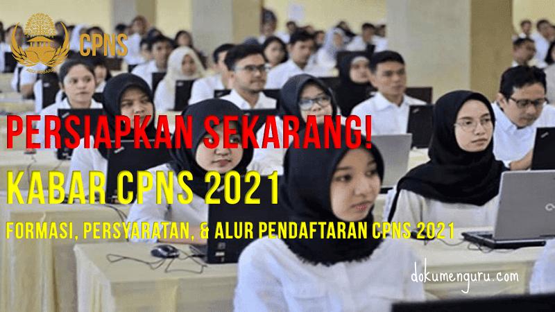 [https://www.dokumenguru.com] Persiapkan dari Sekarang! Formasi, Persyaratan, dan Alur Pendaftaran CPNS 2021