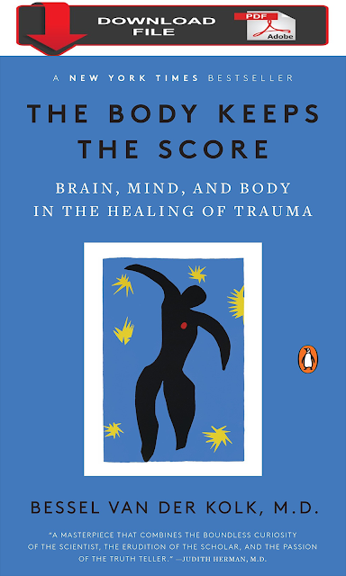PDF Download The Body Keeps the Score: Brain, Mind, and Body in the Healing of Trauma