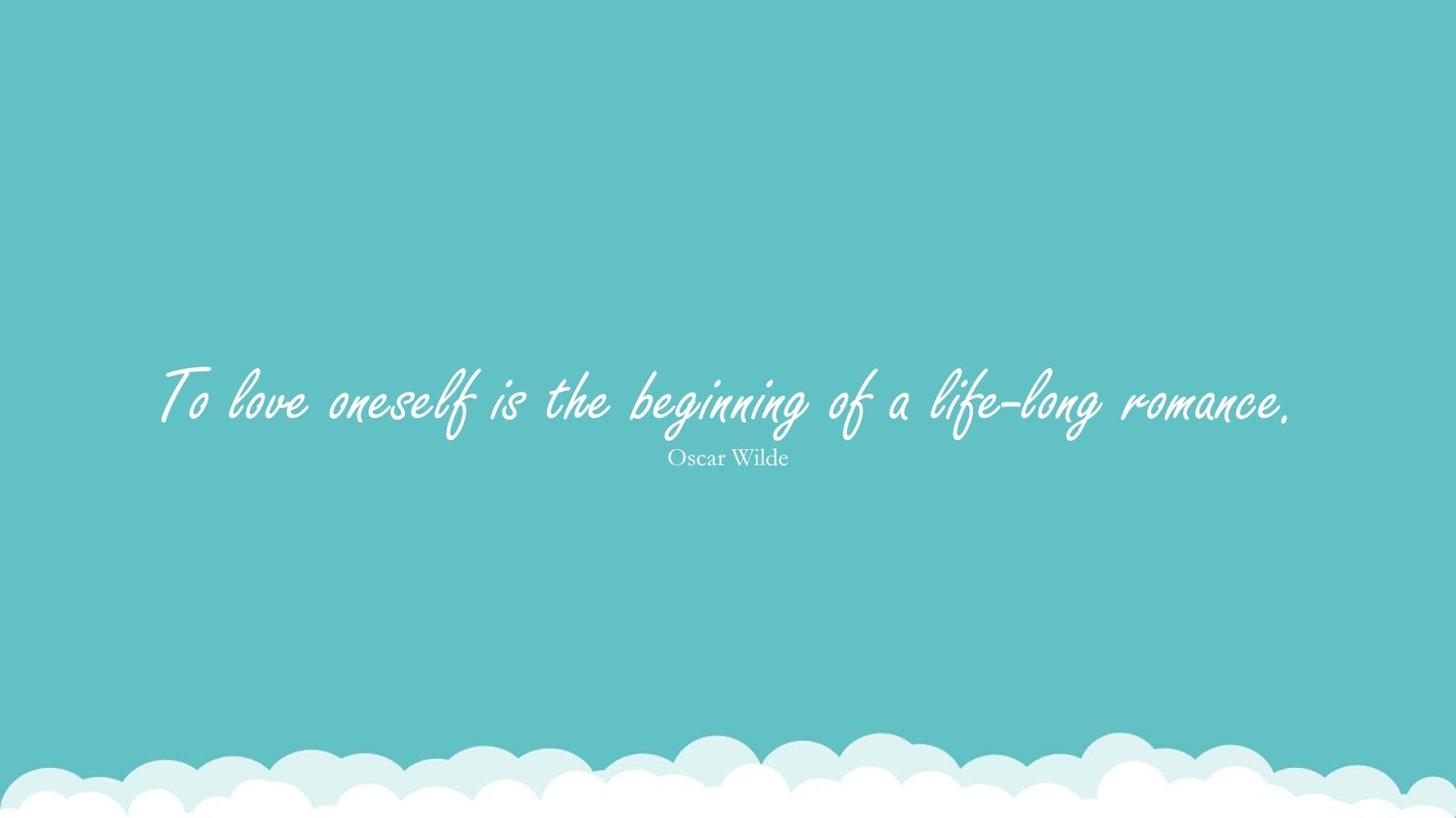 To love oneself is the beginning of a life-long romance. (Oscar Wilde);  #LoveYourselfQuotes