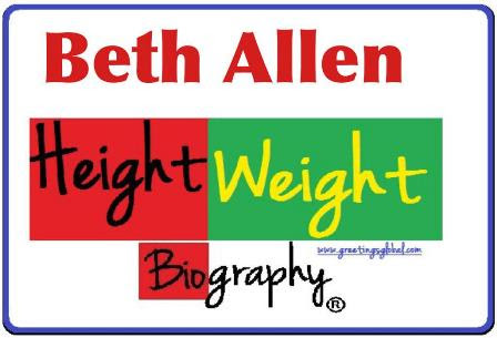 BETH ALLEN HEIGHT AND WEIGHT FULL DETAILS