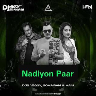 NADIYON PAAR (REMIX) - DJS VAGGY SOMAIRAH & HANI REMIX