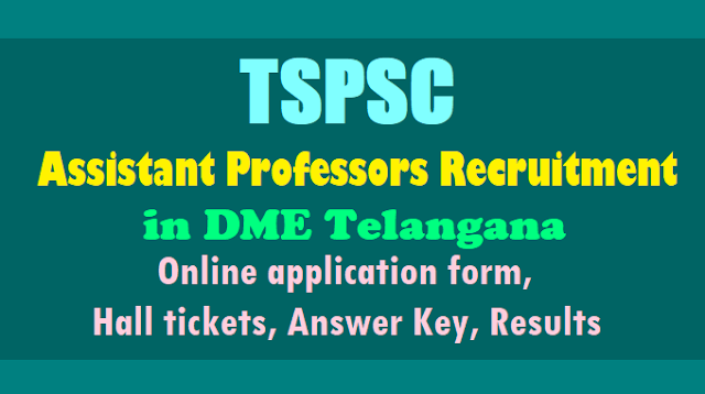 tspsc assistant professors recruitment 2017 in dme telangana,assistant professors online application form exam date hall tickets results answer key