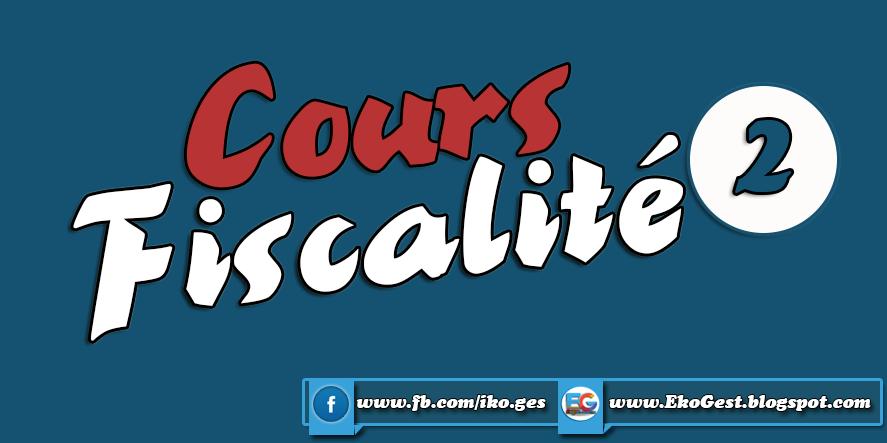 Cours Fiscalité - Droit fiscal ||2|| : SMAIL KABBAJAUI