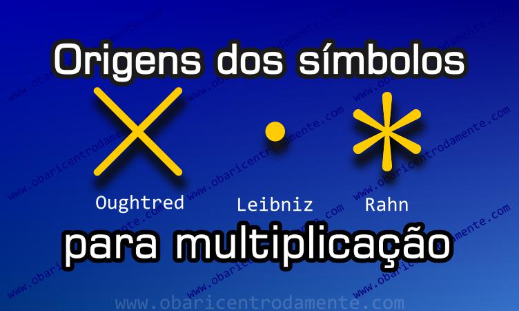 Origens dos símbolos para multiplicação