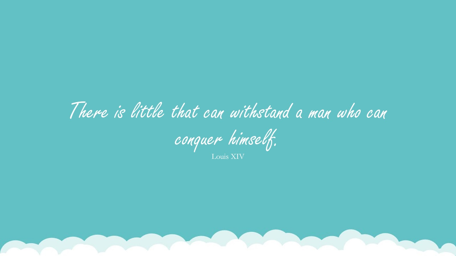 There is little that can withstand a man who can conquer himself. (Louis XIV);  #NeverGiveUpQuotes