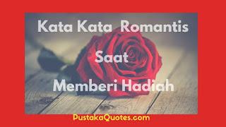Kata Kata Romantis Saat Memberi Hadiah