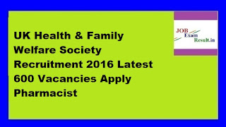 UK Health & Family Welfare Society Recruitment 2016 Latest 600 Vacancies Apply Pharmacist