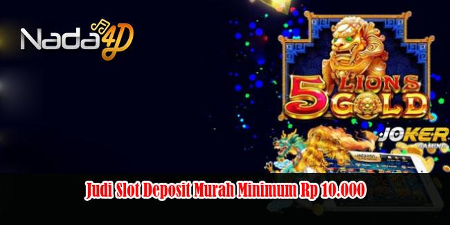 Judi Slot Deposit Murah Minimum Rp 10.