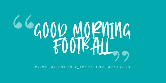 Get 1000+ Good Morning Football Quotes And Messages That Every One Can Love | 2020