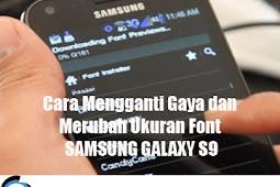 Cara Mengganti Gaya dan Merubah Ukuran Font SAMSUNG GALAXY S9