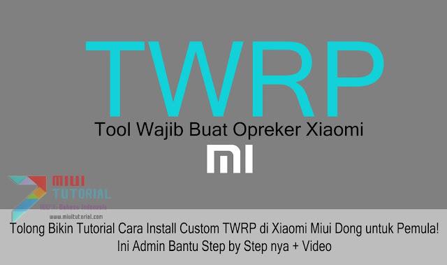 Tolong Bikin Tutorial Cara Install Custom TWRP di Xiaomi Miui Dong untuk Pemula! Ini Admin Bantu Step by Step nya + Video