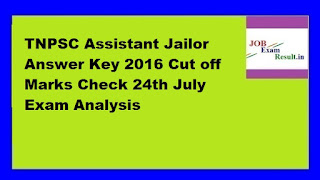 TNPSC Assistant Jailor Answer Key 2016 Cut off Marks Check 24th July Exam Analysis