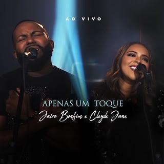 Apenas Um Toque (Ao Vivo) - Jairo Bonfim feat. Cleyde Jane