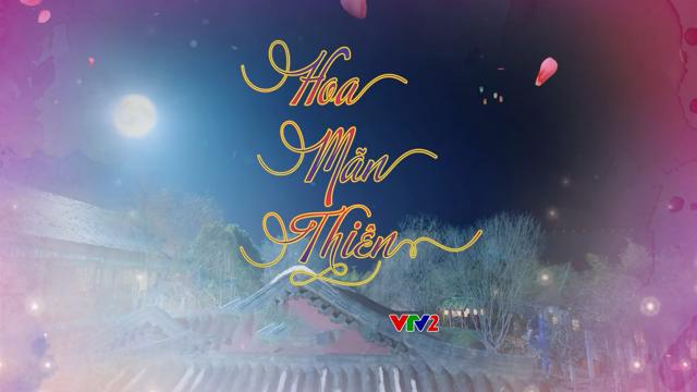 Hoa Mãn Thiên Trọn Bộ Tập Cuối (Phim Trung Quốc VTV2 Thuyết Minh)