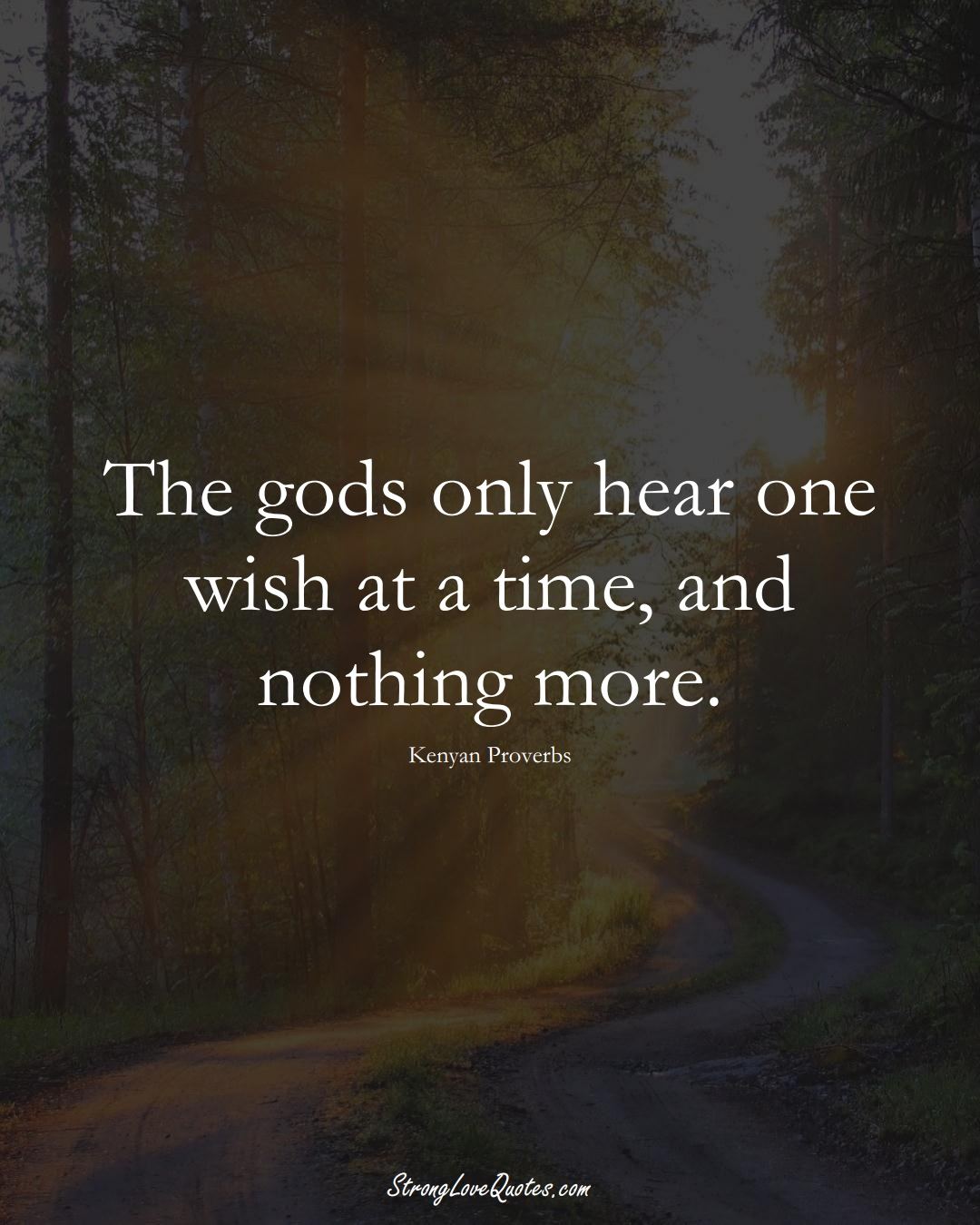 The gods only hear one wish at a time, and nothing more. (Kenyan Sayings);  #AfricanSayings