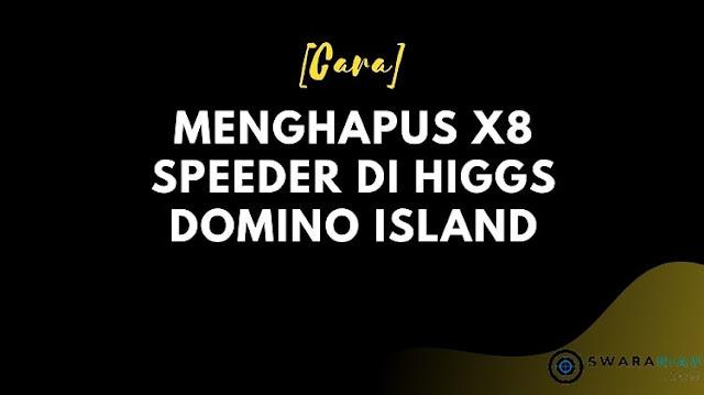 Cara Menghapus X8 Speeder di Higgs Domino Island