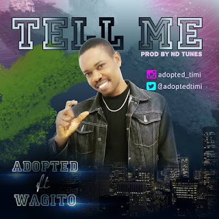 Adopted Ft Wagito - Tell Me