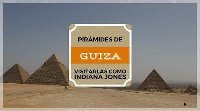 Visitar las Pirámides de Guiza como Indiana Jones