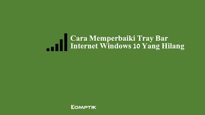 Cara Memperbaiki Tray Bar Internet Windows 10 Yang Hilang