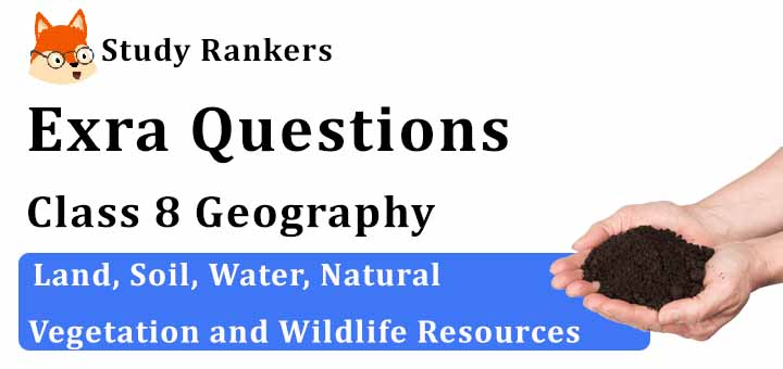 Land, Soil, Water, natural Vegetation and Wildlife Resources Extra Questions Chapter 2 Class 8 Geography