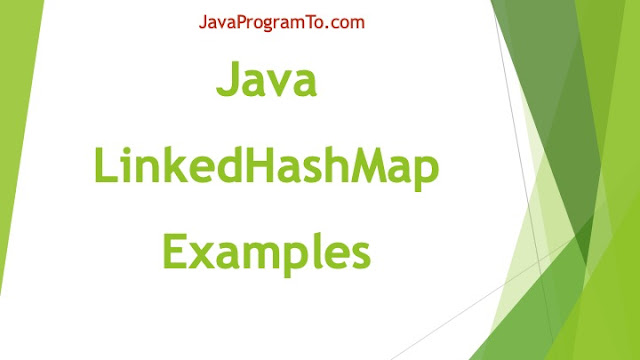 LinkedHashMap in Java With Example Programs + Java 8 New Methods