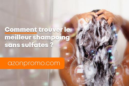 Comment trouver le meilleur shampoing sans sulfates ?