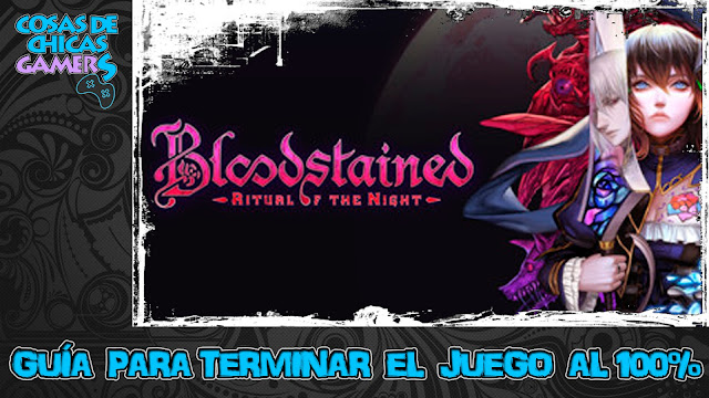 Guía para completar Bloodstained ritual of the night al 100%