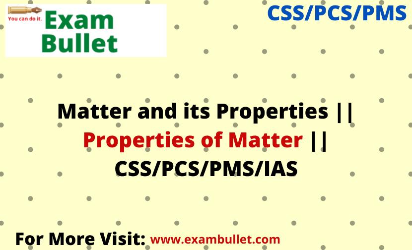 Matter and its Properties || Properties of Matter || CSS/PCS/PMS/IAS