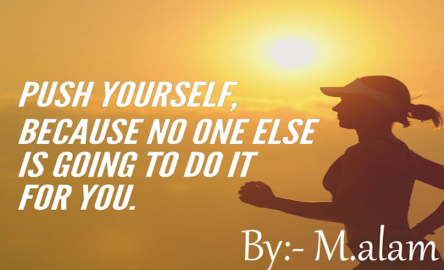 2. Push yourself, because no one else is going to do it for you.