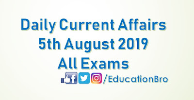 Daily Current Affairs 5th August 2019 For All Government Examinations
