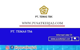 Lowongan Kerja Jakarta SMA SMK D3 S1 Terbaru PT TEMAS Tbk Juli 2020