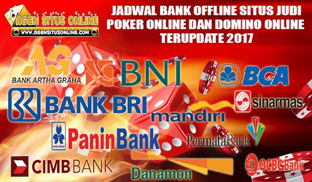 JADWAL BANK OFFLINE SITUS JUDI POKER ONLINE DAN DOMINO ONLINE TERUPDATE 2017