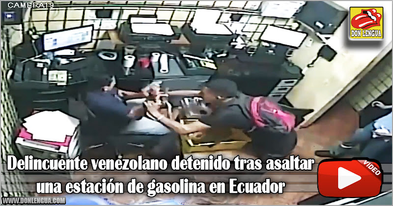 Delincuente venezolano detenido tras asaltar una estación de gasolina en Ecuador