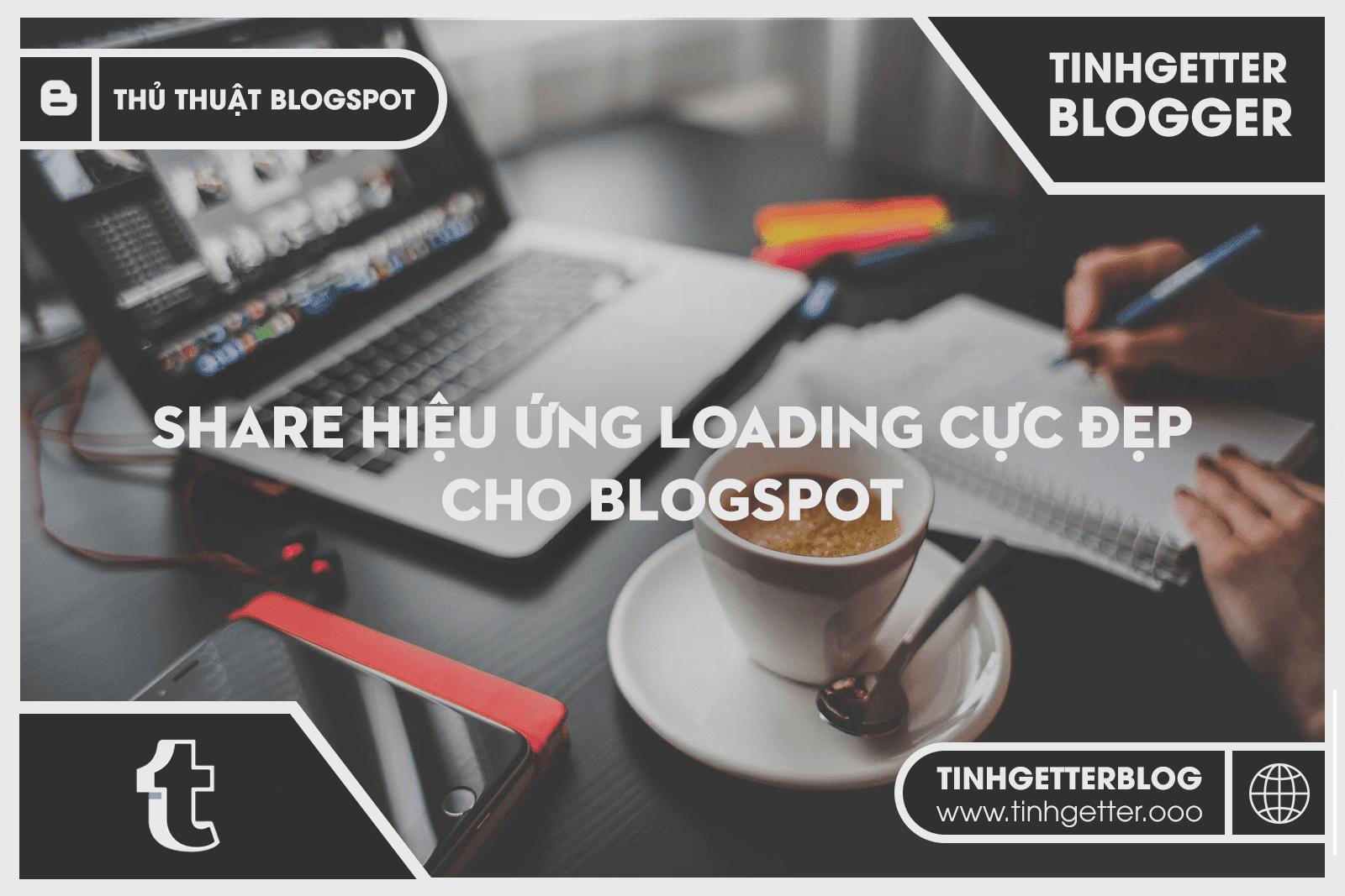 Share hiệu ứng Loading đẹp mắt cho Blogspot