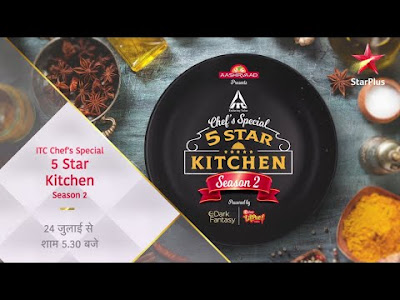 Indian TV Show 5 STAR Kitchen, ITC Chef's Special all set to do a comeback with the second season from 24 July! Yummy