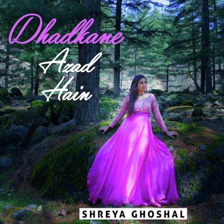 Dhadkane Azad Hain - Shreya Ghoshal (2017)