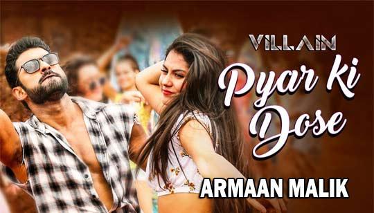 Pyar Ki Dose - Armaan Malik from Villain.