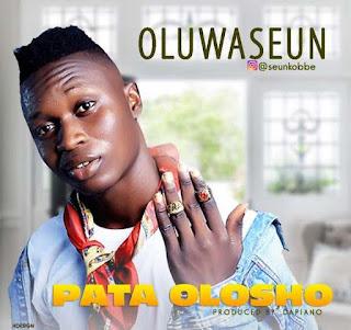 MUSIC : Oluwaseun - Pata Olosho
