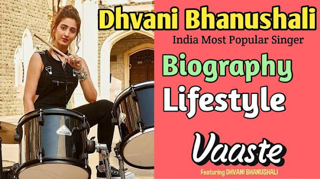 Dhvani Bhanushali (Singer) - Wiki, Biography, lifestyle, Income, Boyfriend, House & Family