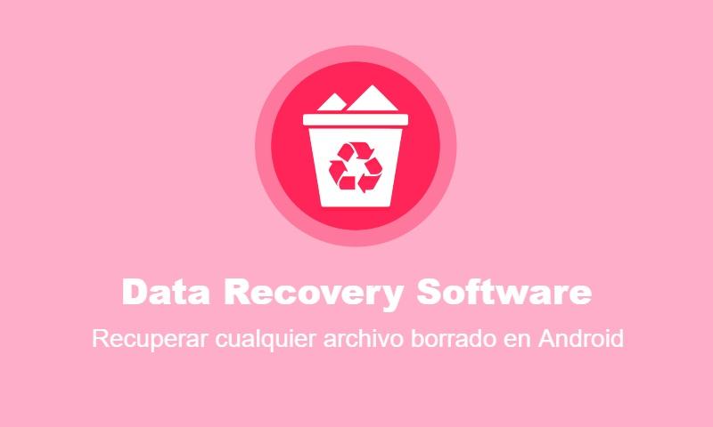Recuperando cualquier archivo borrado en Android con Data Recovery Software