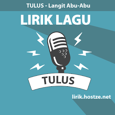 Lirik Lagu Langit Abu-Abu - Tulus - Lirik Lagu Indonesia