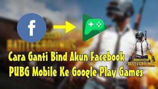 Cara Ganti Bind Akun Facebook PUBG Mobile Ke Google Play Games