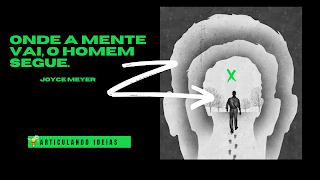 Frase de Joyce Meyes e a imagem de um homem caminhando em uma mente.