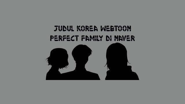 Judul Korea Webtoon Perfect Family di Naver Link